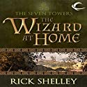 The Wizard at Home: Seven Towers, Book 2 (       UNABRIDGED) by Rick Shelley Narrated by Robert Sams