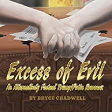 Excess of Evil: An Alternatively Factual Trump/Putin Romance Audiobook by Bryce Chadwell Narrated by Bryce Chadwell