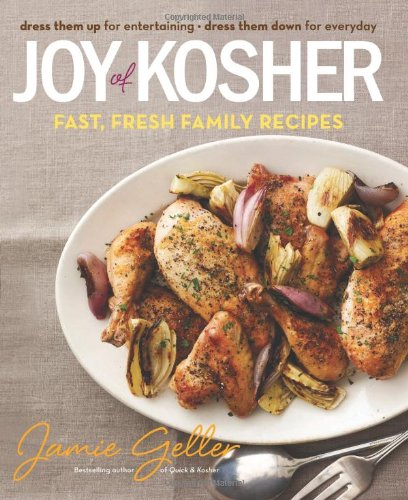 Joy of Kosher: Fast, Fresh Family Recipes by Jamie Geller