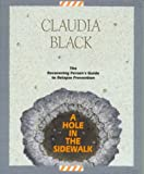A Hole in the Sidewalk: The Recovering Person's Guide to Relapse Prevention (0910223270) by Claudia Black