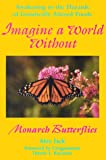 Imagine a World Without Monarch Butterflies: Awakening to the Hazards of Genetically Altered Foods