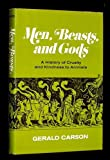Men, Beasts, and Gods: A History of Cruelty and Kindness to Animals