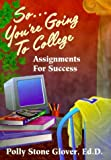 img - for So ... You're Going to College: Assignments for Success by Glover Polly Stone (1996-12-01) Paperback book / textbook / text book