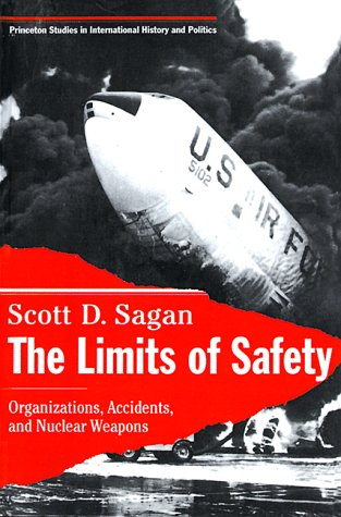 The Limits of Safety: Organizations, Accidents, and Nuclear Weapons (Princeton Studies in International History and Poli