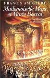 echange, troc Francis Ambrière - Mademoiselle Mars et Marie Dorval au théâtre et dans la vie