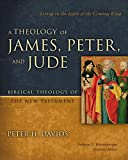 A Theology of James, Peter, and Jude: Living in the Light of the Coming King (Biblical Theology of the New Testament Series)