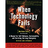 When Technology Fails: A Manual for Self-Reliance, Sustainability, and Surviving the Long Emergency, 2nd Editionby Matthew Stein
