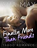 ROMANCE: Taboo Romance: Finally More Than Friends (Contemporary Romance Short Stories) (BBW Fun, Provocative Mature Young Adult Billionaire Steamy Love and Romance Books)