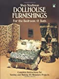 Dollhouse Furnishings for the Bedroom and Bath: Complete Instructions for Sewing and Making 44 Miniature Projects (Dover Needlework)