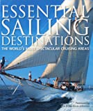 img - for Essential Sailing Destinations: The World's Most Spectacular Cruising Areas book / textbook / text book