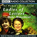 Ladies of Letters Make Mincemeat Radio/TV Program by Carole Hayman, Lou Wakefield Narrated by Prunella Scales, Patricia Routledge