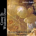 Come to Wisdom's Door: How to Have an Out-of-Body Experience Audiobook by Marilynn Hughes Narrated by Marilynn Hughes