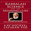 Kabbalah, Science, and the Meaning of Life: Because Your Life Has Meaning (       UNABRIDGED) by Rabbi Michael Laitman Narrated by Tony Kosinec