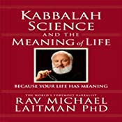 Kabbalah, Science, and the Meaning of Life: Because Your Life Has Meaning | [Rabbi Michael Laitman]