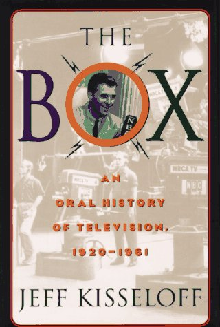 The Box: An Oral History of Television, 1929-1961, Jeff Kisseloff