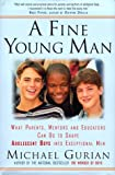 A Fine Young Man: What Parents, Mentors, and Educators Can Do to Shape Adolescent Boys into Exceptional Men
