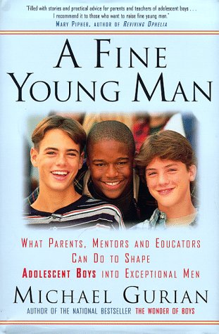 Fine Young Man : What Parents, Mentors, and Educators Can Do to Shape Adolescent Boys into Exceptional Men, Gurian,Michael
