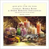 img - for Good Gifts from the Home: Candles, Bubble Baths, and Other Romantic Gifts--Make Beautiful Gifts to Give (or Keep) book / textbook / text book