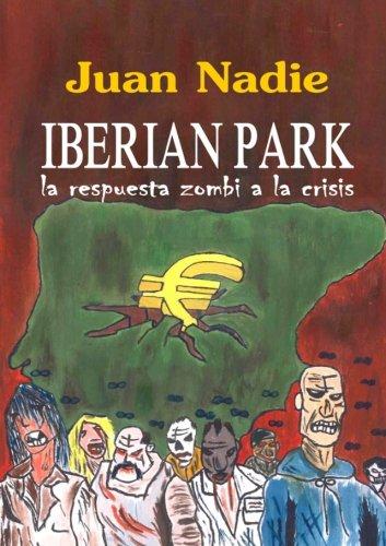 Iberian Park - La Respuesta Zombi A La Crisis (Spanish Edition) front-1012601