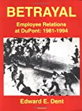 Betrayal: Employee Relations at Dupont : 1981-1994
