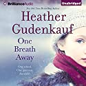 One Breath Away (       UNABRIDGED) by Heather Gudenkauf Narrated by Joyce Bean, Susan Ericksen, Laural Merlington, Kate Rudd, Buck Schirner