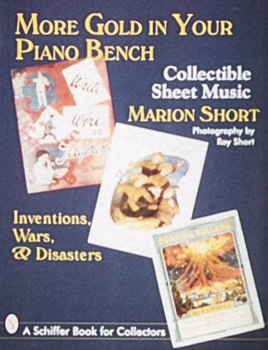 More Gold in Your Piano Bench: Inventions, Wars and Disasters (A Schiffer Book for Collectors)