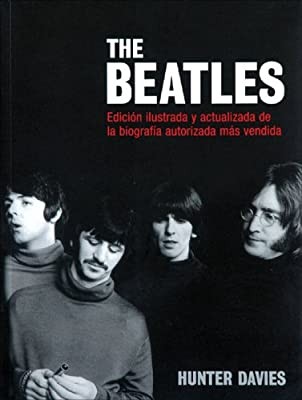 The Beatles: Edicion Ilustrada Y Actualizada De La Biografia Autorizada Mas Vendida / Illustrated and Updated Edition of the Bestselling Authorized Biography
