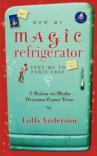 How My Magic Refrigerator Sent Me To Paris Free. 7 Rules To Make Dreams Come True.