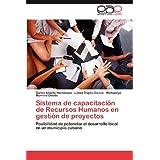 Sistema de capacitación de Recursos Humanos en gestión de proyectos: Posibilidad de potenciar el desarrollo local...