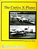The Curtiss X-Planes: Curtiss-Wright's VTOL Effort 1958-1965 (Schiffer Military History) (0764314343) by Francis H. Dean