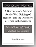 A Discourse of a Method for the Well Guiding of Reason - and the Discovery of Truth in the Sciences