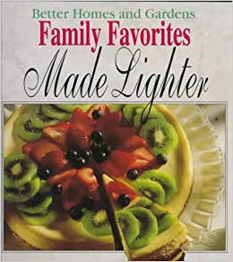Better homes and gardens family favorites made lighter Better homes and gardens latest recipes