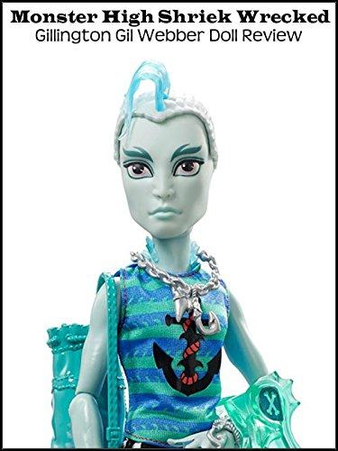 Review: Monster High Shriek Wrecked Gillington Gil Webber Doll Review