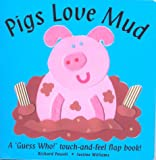 Pigs Love Mud (Touch & Feel Flap Books)
