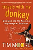 Travels with My Donkey: One Man and His Ass on a Pilgrimage to Santiago (0312320833) by Moore, Tim