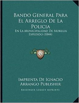 Bando General Para El Arreglo De La Policia: En La Municipalidad De