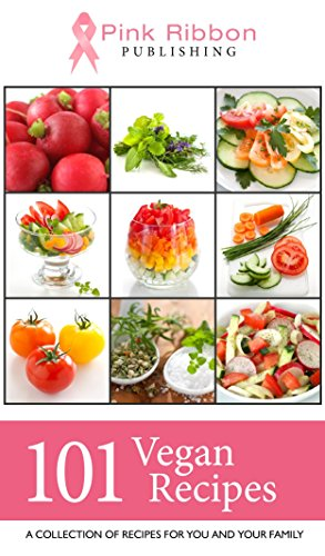 Vegan: 101 Vegan Recipes (Vegan, Vegan Cookbook, Vegan Recipes, Vegan Cookbook for Beginners, Vegan Cooking, Vegan Cook Book, Vegan Slow Cooker) by Pink Ribbon Publishing
