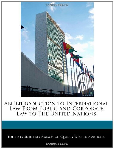 An Introduction to International Law from Public and Corporate Law to the United Nations