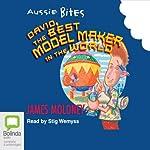 David the Best Model Maker in the World: Aussie Bites | James Moloney