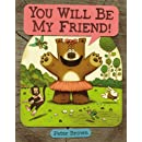 YOU WILL BE MY FRIEND! (Starring Lucille Beatrice Bear)