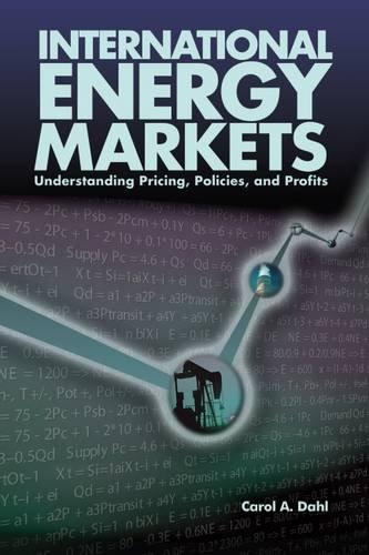 International Energy Markets: Understanding Pricing, Policies & Profits: Understanding Pricing, Policies, and Profits