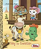 Toby the Cowsitter (Disney Junior: Sheriff Callie's Wild West) (Little Golden Book)