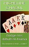 Bridge-Vos d�buts en tournoi: Ou comment se tenir ... � table !
