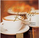 Lust auf Kaffee: Entdecken, zubereiten, geniessen
