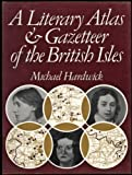 Literary Atlas and Gazetteer of the British Isles (0715359231) by Hardwick, Michael