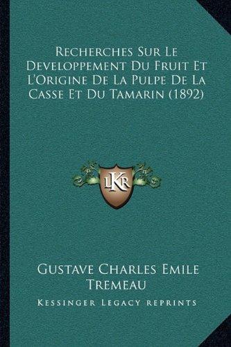 Recherches Sur Le Developpement Du Fruit Et L'Origine de La Pulpe de La Casse Et Du Tamarin (1892)