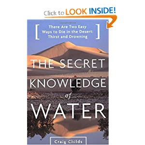 The Secret Knowledge of Water : Discovering the Essence of the American Desert Craig Childs