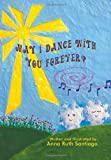 May I Dance with You Forever? by Anna Ruth Santiago (2012-10-29)