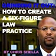 GRINDING IT OUT: HOW TO CREATE A SIX FIGURE LAW PRACTICE