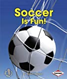 Soccer Is Fun! (First Step Nonfiction - Sports Are Fun!)